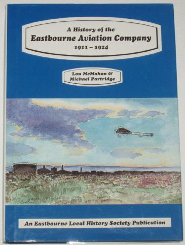A History of the Eastbourne Aviation Company 1911-1924, by L McMahon and M Partridge